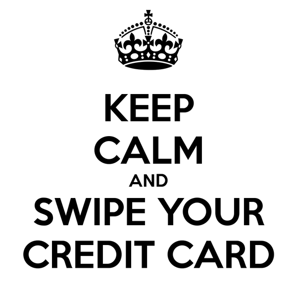 keep-calm-and-swipe-your-credit-card-3
